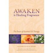 Awaken to Healing Fragrance by Elizabeth Anne Jones