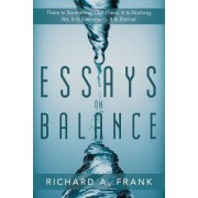 Essays on Balance: There Is Something Out There. It Is Nothing, Yet, It Is Everything. It Is Eternal.