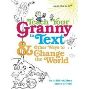 Teach Your Granny to Text and Other Ways to Change the World by We Are What We Do