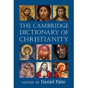 The Cambridge Dictionary of Christianity by Daniel Patte