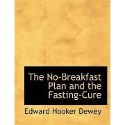 The No-Breakfast Plan and the Fasting-Cure by Edward Hooker Dewey