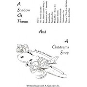 A Shadow of Poems and a Children's Story by Sr Joseph a Gonzales