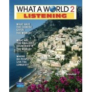 What a World Listening 2: Amazing Stories from Around the Globe (student Book and Classroom Audio CD) by Milada Broukal
