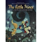 The Little Prince: The Planet Of Tear-Eaters by Dubos Delphine
