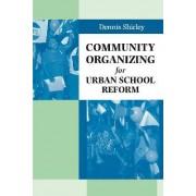Community Organizing for Urban School Reform by Dennis Shirley