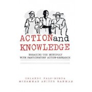 Action and Knowledge by Orlando Fals-Borda