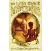 The Lady Grace Mysteries: Gold by Grace Cavendish