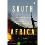 South Africa: Settler Colonialism and the Failures of Liberal Democracy by Thiven Reddy