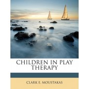 Children in Play Therapy by PhD Clark E Moustakas