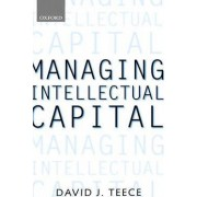 Managing Intellectual Capital by David J. Teece