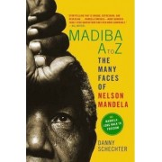 Madiba A to Z: the Many Faces of Nelson Mandela by Danny Schechter