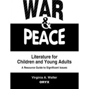 War and Peace Literature for Children and Young Adults by Virginia A. Walter