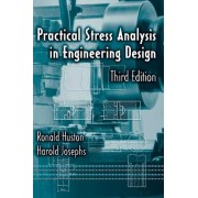 Practical Stress Analysis in Engineering Design by Ronald L. Huston