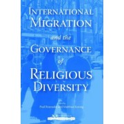 International Migration and the Governance of Religious Diversity by Paul A. Bramadat