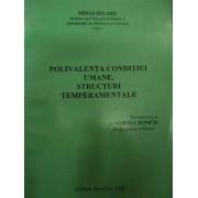Polivalenta Conditiei Umane. Structuri Temperamentale - Mihai Selaru