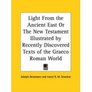 Light from the Ancient East or the New Testament Illustrated by Recently Discovered Texts of the Graeco Roman World (1927) by Adolph Deissmann