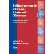 Idiosyncratic Person-Centred Therapy by Suzanne Keys