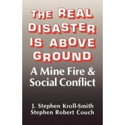 The Real Disaster Is Above Ground by J. Stephen Kroll-Smith