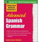 Practice Makes Perfect: Advanced Spanish Grammar by Rogelio Alonso Vallecillos