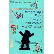 Integrating Play Therapy and Emdr with Children by Victoria McGuinness