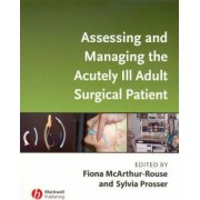 Assessing and Managing the Acutely Ill Adult Surgical Patient by Fiona McArthur-Rouse