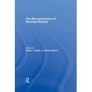 The Microstructures of Housing Markets by Susan J. Smith