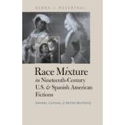 Race Mixture in Nineteenth-century U.S. and Spanish American Fictions by Debra J. Rosenthal