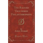 The Ragged Trousered Philanthropists (Classic Reprint) by Robert Tressall