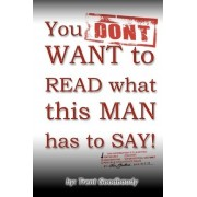 You Don't Want to Read What This Man Has to Say! by Trent Goodbaudy