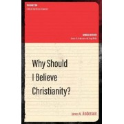 Why Should I Believe Christianity? by James N. Anderson