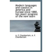 Modern Languages and Classics in America and Europe Since 1880, Ten Years' Progress of the New Learn by A F Chamberlain