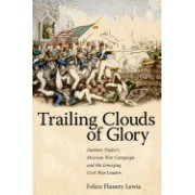 Trailing Clouds of Glory: Zachary Taylor's Mexican War Campaign and His Emerging Civil War Leaders