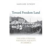 Toward Freedom Land by Harvard Sitkoff