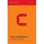The Comeback Study Guide: Welcome to a Brand New Start by Louie Giglio
