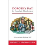 Dorothy Day for Armchair Theologians by Elizabeth L. Hinson-Hasty