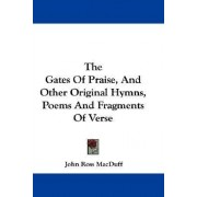 The Gates of Praise, and Other Original Hymns, Poems and Fragments of Verse by John Ross Macduff