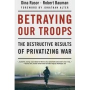 Betraying Our Troops by Dina Rasor
