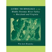 Lithic Technology in the Middle Potomac River Valley of Maryland and Virginia by Wm Jack Hranicky