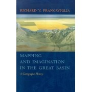 Mapping and Imagination in the Great Basin by Richard V Francaviglia