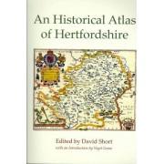 An Historical Atlas of Hertfordshire by David Short
