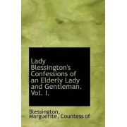 Lady Blessington's Confessions of an Elderly Lady and Gentleman. Vol. I. by Blessington