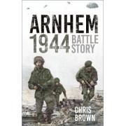 Battle Story: Arnhem 1944 by Chris Brown
