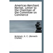American Merchant Marine. Letter to the Chairman of the Commitee on Commerce by McIntosh K C (Kenneth Chafee)