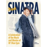 Frank Sinatra: A Celebration of the Music and Movies of Ol' Blue Eyes
