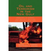 Oil and Terrorism in the New Gulf by James J. F. Forest