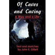 Of Caves and Caving by John E Gillett