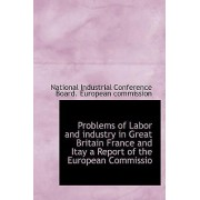 Problems of Labor and Industry in Great Britain France and Itay a Report of the European Commissio by National Industrial Conference Board Eu