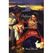 How Children Learn the Meanings of Words by Paul Bloom