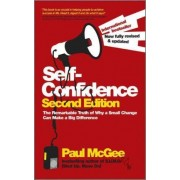 Self-confidence - the Remarkable Truth of Why a a Small Change Can Make a Big Difference 2E by Paul McGee