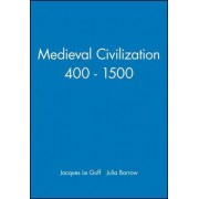 Mediaeval Civilization, 400-1500 by Jacques Le Goff